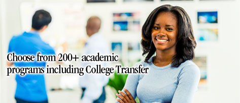 Choose from 200 plus academic programs including College Transfer