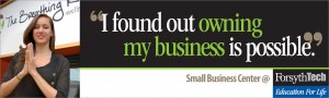 """I found out owning my business is possible!"" - Small Business Center at Forsyth Tech"
