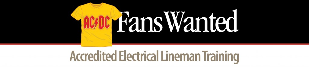 AC/DC Fans Wanted - Accredited Electrical Lineman training