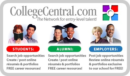 CollegeCentral.com The network for entry-level talent! Students: Search job opportunities, create & post online resumes and portfolios, Free career resources. Alumni: Search job opportunities, create & post online resumes and portfolios, Free career resources. Employers: Post job opportunities, review online resumes and portfolios exclusive to our schools for free!