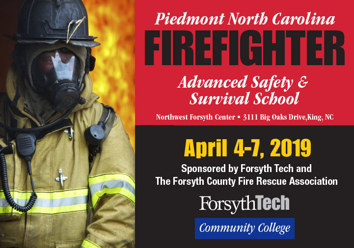 Piedmont North Carolina Firefighter Advanced Safety & Survival School, Northwest Forsyth Center, 3111 Big Oaks Drive, King, NC, April 4-7, 2019, Sponsored by Forsyth Tech and The Forsyth County Fire Rescue Association