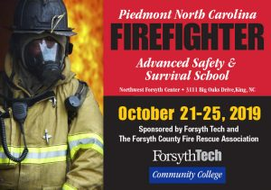 Piedmont North Carolina Firefighter Advanced Safety & Survival School, Northwest Forsyth Center, 3111 Big Oaks Drive, King, NC, October 21-25, 2019, Sponsored by Forsyth Tech and The Forsyth County Fire Rescue Association