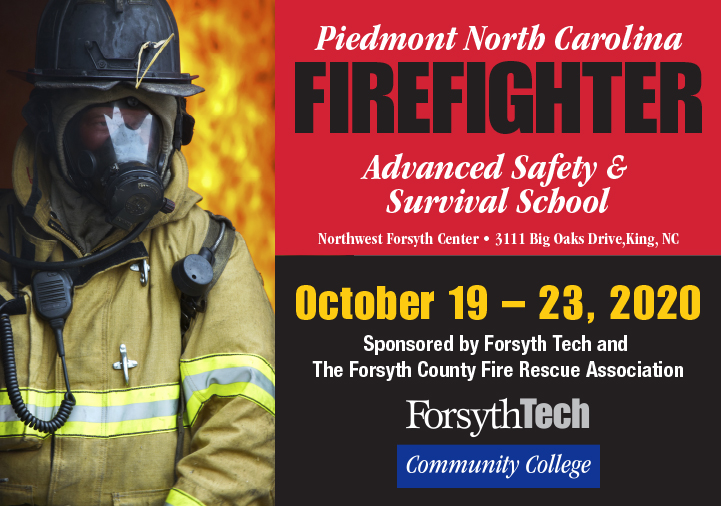 Piedmont North Carolina Firefighter Advanced Safety & Survival School, Northwest Forsyth Center, 3111 Big Oaks Drive, King, NC, October 19-23, 2020, Sponsored by Forsyth Tech and The Forsyth County Fire Rescue Association