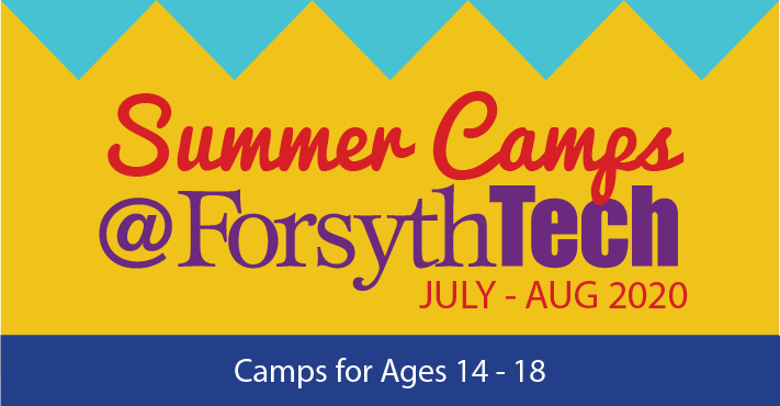 Summer Camps at Forsyth Tech Jul - August 2020 Camps Ages 14 - 18