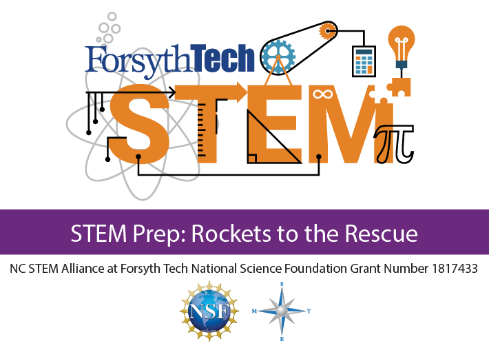 Forsyth Tech STEM: STEM Prep: Rockets to the Rescue NC STEM Alliance at Forsyth Tech National Science Foundation Grant Number 1817433