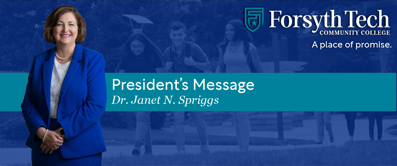 Forsyth Tech Community College. A place of promise. President's Message. Dr. Janet N. Spriggs.