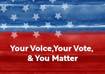 You Voice, Your Vote, and You Matter